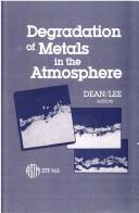 Cover of: Degradation of metals in the atmosphere by Sheldon W. Dean and T. S. Lee, editors.