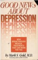 Cover of: The good news about depression: cures and treatments in the new age of psychiatry