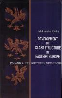 Cover of: Development of class structure in Eastern Europe: Poland and her southern neighbors
