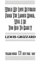 Cover of: When my love returns from the ladies room, will I be too old to care? | Lewis Grizzard