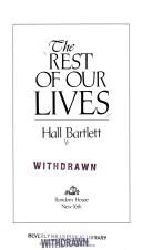 Cover of: The rest of our lives | Hall Bartlett