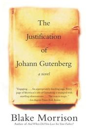 Cover of: The Justification of Johann Gutenberg | Blake Morrison