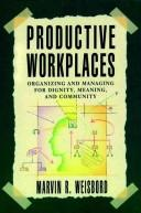 Cover of: Productive workplaces | Marvin Ross Weisbord