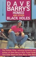 Cover of: Homes and other black holes: the happy homeowner's guide to ritual closing ceremonies, Newton's first law of furniture buying, the lethal chemicals man, and other perils of the American dream
