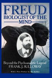 Freud, biologist of the mind by Frank J. Sulloway