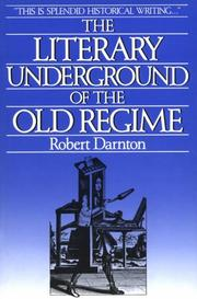 Cover of: The Literary Underground of the Old Regime | Robert Darnton