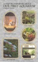 Cover of: A step by step book about our first aquarium | Barrie, Anmarie.
