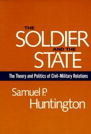 Cover of: The soldier and the state: the theory and politics of civil-military relations.