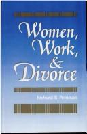 Cover of: Women, work, and divorce | Richard R. Peterson