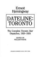 Cover of: Dateline, Toronto: the complete Toronto star dispatches, 1920-1924