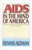 AIDS in the mind of America by Dennis Altman, Dennis Altman