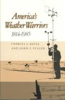 Cover of: America's weather warriors, 1814-1985 | Charles C. Bates