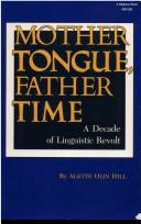 Cover of: Mother tongue, father time | Alette Olin Hill