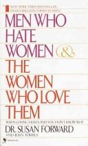 Men who hate women & the women who love them by Susan Forward