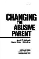 Cover of: Changing the abusive parent