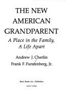 Cover of: new American grandparent | Andrew J. Cherlin