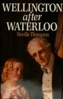 Cover of: Wellington after Waterloo | Neville Thompson