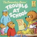 Cover of: The Berenstain bears' trouble at school