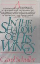Cover of: In the shadow of his wings | Carol Schuller