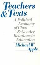 Cover of: Teachers and texts: a political economy of class and gender relations in education