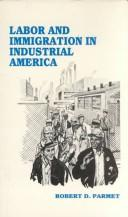 Cover of: Labor and immigration in industrial America