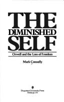 Cover of: The diminished self: Orwell and the loss of freedom