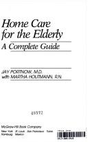 Cover of: Home care for the elderly | Jay Portnow