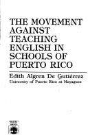 Cover of: movement against teaching English in schools of Puerto Rico | Edith Algren de GutieМЃrrez