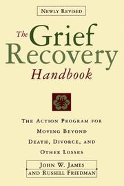 Cover of: The Grief Recovery Handbook: The Action Program for Moving Beyond Death, Divorce, and Other Losses