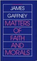 Cover of: Matters of faith and morals | James Gaffney