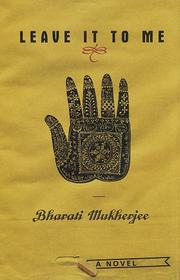 Cover of: Leave it to me | Bharati Mukherjee