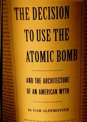 Cover of: The decision to use the atomic bomb and the architecture of an American myth by Gar Alperovitz