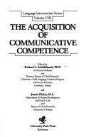 Cover of: The Acquisition of communicative competence | edited by Richard L. Schiefelbusch and Joanne Pickar.