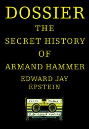 Cover of: Dossier : the secret history of Armand Hammer | Edward Jay Epstein