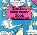Cover of: The best baby name book in the whole wide world