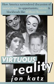 Cover of: Virtuous reality: how America surrendered discussion of moral values to opportunists, nitwits, and blockheads like William Bennett
