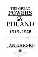 Cover of: The Great Powers & Poland, 1919-1945