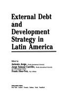 Cover of: External debt and development strategy in Latin America | edited by Antonio Jorge, Jorge Salazar-Carrillo, Frank Diaz-Pou.