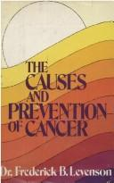 Cover of: The causes and prevention of cancer | Frederick B. Levenson