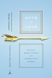 Cover of: Acts of love: ancient Greek poetry from Aphrodite's garden