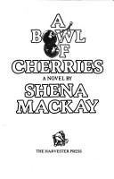 Cover of: A bowl of cherries | Shena Mackay