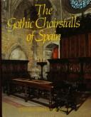 The Gothic choirstalls of Spain by Dorothy Kraus