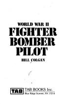 Cover of: World War II fighter-bomber pilot | Bill Colgan