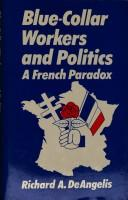 Cover of: Blue-collar workers and politics | Richard A. DeAngelis
