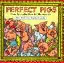 Cover of: Perfect pigs: An introduction to manners