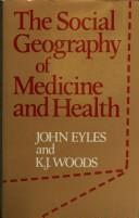 Cover of: social geography of medicine and health | John Eyles
