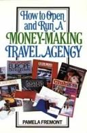 Cover of: How to open and run a money-making travel agency | Pamela Fremont