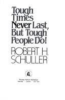 Cover of: Tough times never last, but tough people do!