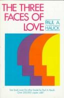 Cover of: three faces of love | Paul A. Hauck