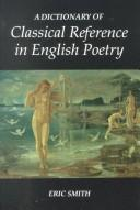 Cover of: A dictionary of classical reference in English poetry | Eric Smith